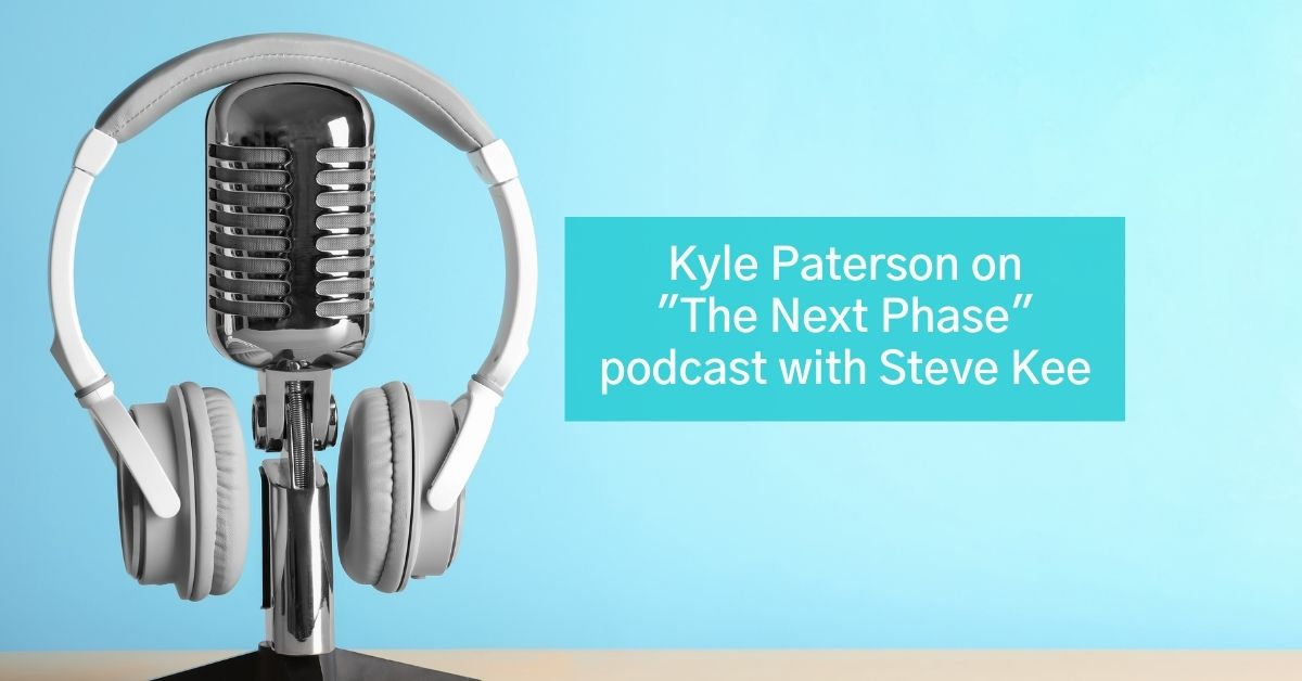 """Podcast microphone and headphones with blue background and text that says - Kyle Paterson on the """"The Next Phase"""" podcast with Steve Kee"""