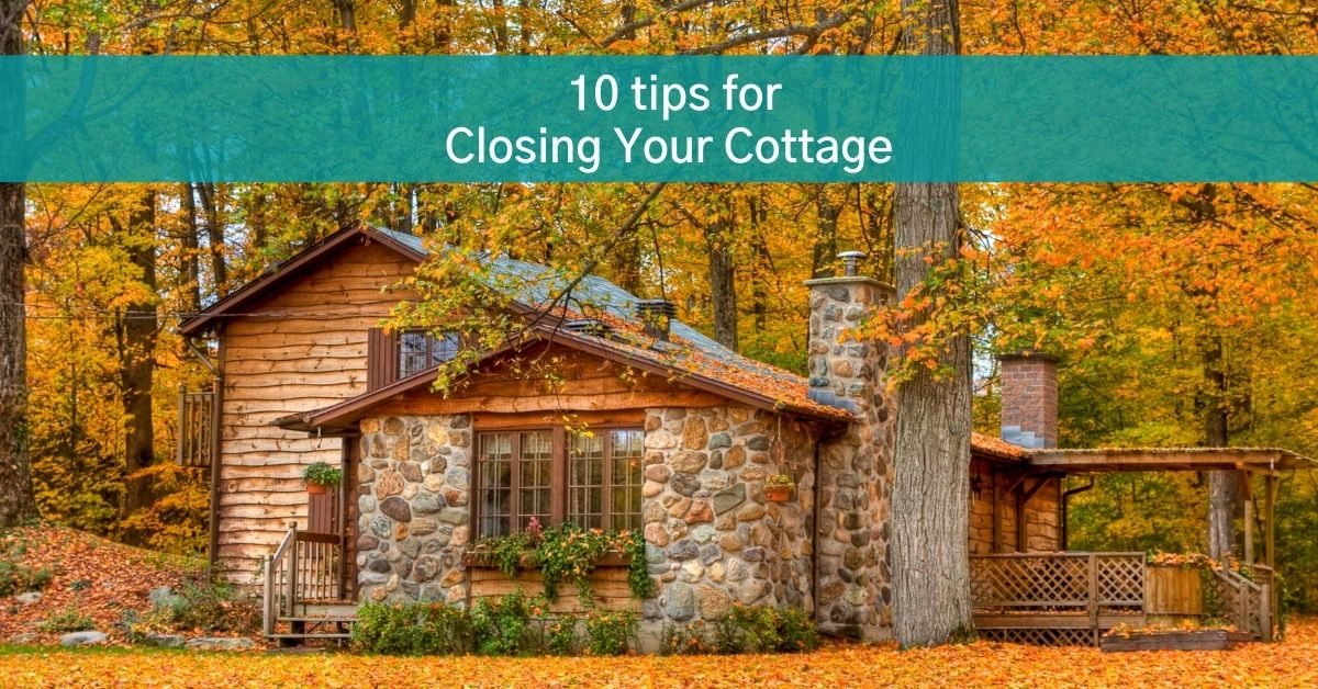 Cottage in woods with a banner that says 10 tips for closing your cottage